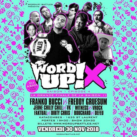 WordUP! X S01 Ép4 (Final) ZONERAP Bouchard, Defeu, Dirty Chris, Faktual, Filigrann, Franko Bucci, Freddy Gruesum, Jeune Chilly Chill, Sceptik, TRIX, VK, Vrock, Witness
